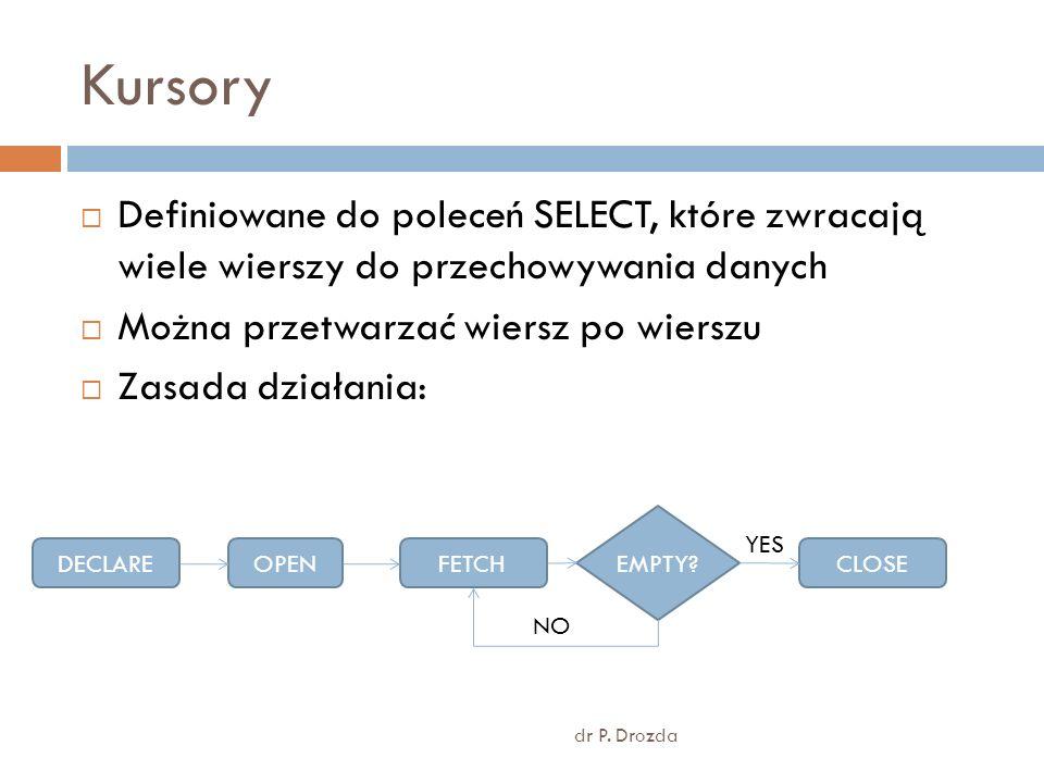 Kursory Definiowane do poleceń SELECT, które zwracają wiele wierszy do przechowywania danych. Można przetwarzać wiersz po wierszu.