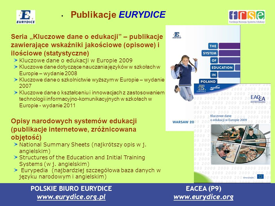 """Publikacje EURYDICESeria """"Kluczowe dane o edukacji – publikacje zawierające wskaźniki jakościowe (opisowe) i ilościowe (statystyczne)"""