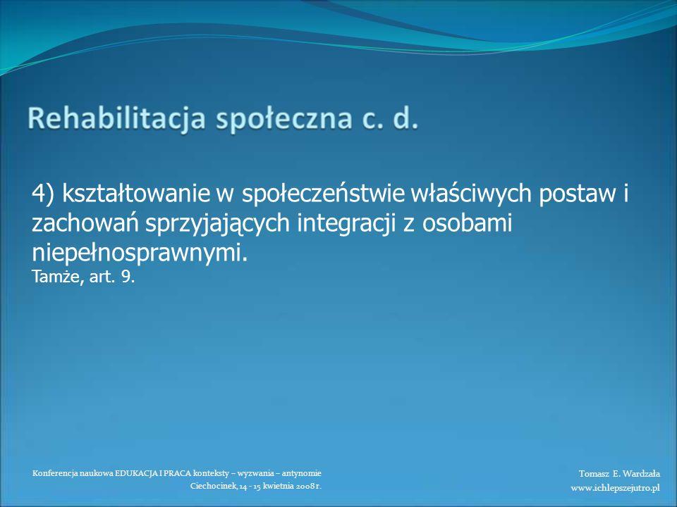 4) kształtowanie w społeczeństwie właściwych postaw i zachowań sprzyjających integracji z osobami niepełnosprawnymi.