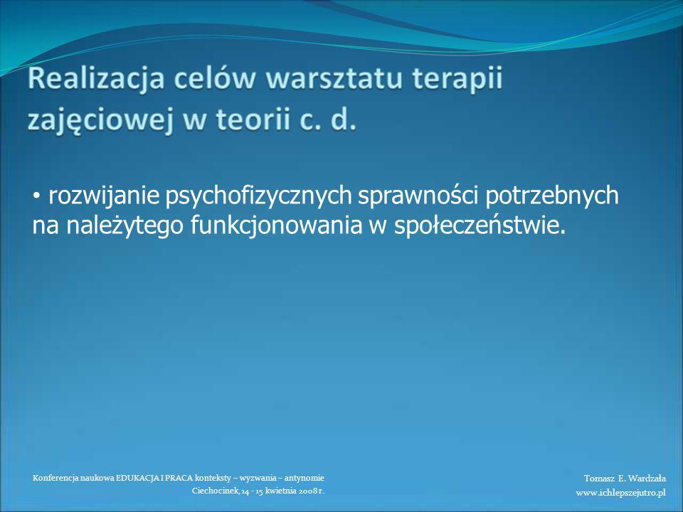 rozwijanie psychofizycznych sprawności potrzebnych na należytego funkcjonowania w społeczeństwie.
