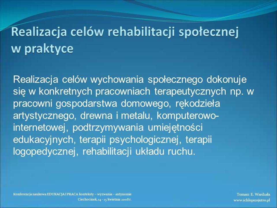 Realizacja celów wychowania społecznego dokonuje się w konkretnych pracowniach terapeutycznych np. w pracowni gospodarstwa domowego, rękodzieła artystycznego, drewna i metalu, komputerowo-internetowej, podtrzymywania umiejętności edukacyjnych, terapii psychologicznej, terapii logopedycznej, rehabilitacji układu ruchu.