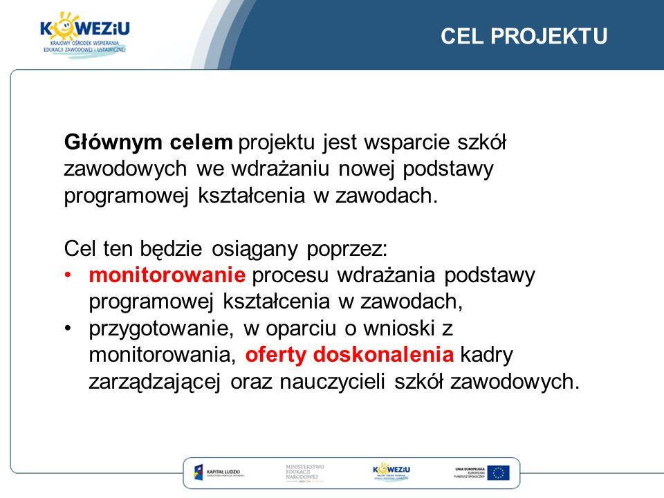 CEL PROJEKTU Głównym celem projektu jest wsparcie szkół zawodowych we wdrażaniu nowej podstawy programowej kształcenia w zawodach.