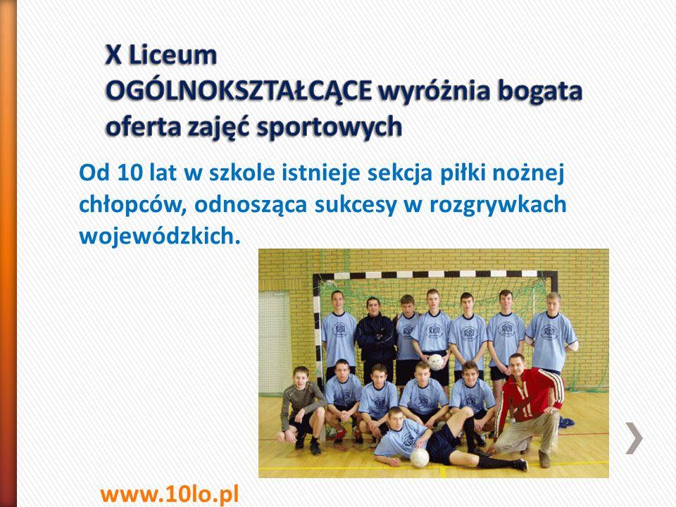 X Liceum OGÓLNOKSZTAŁCĄCE wyróżnia bogata oferta zajęć sportowych