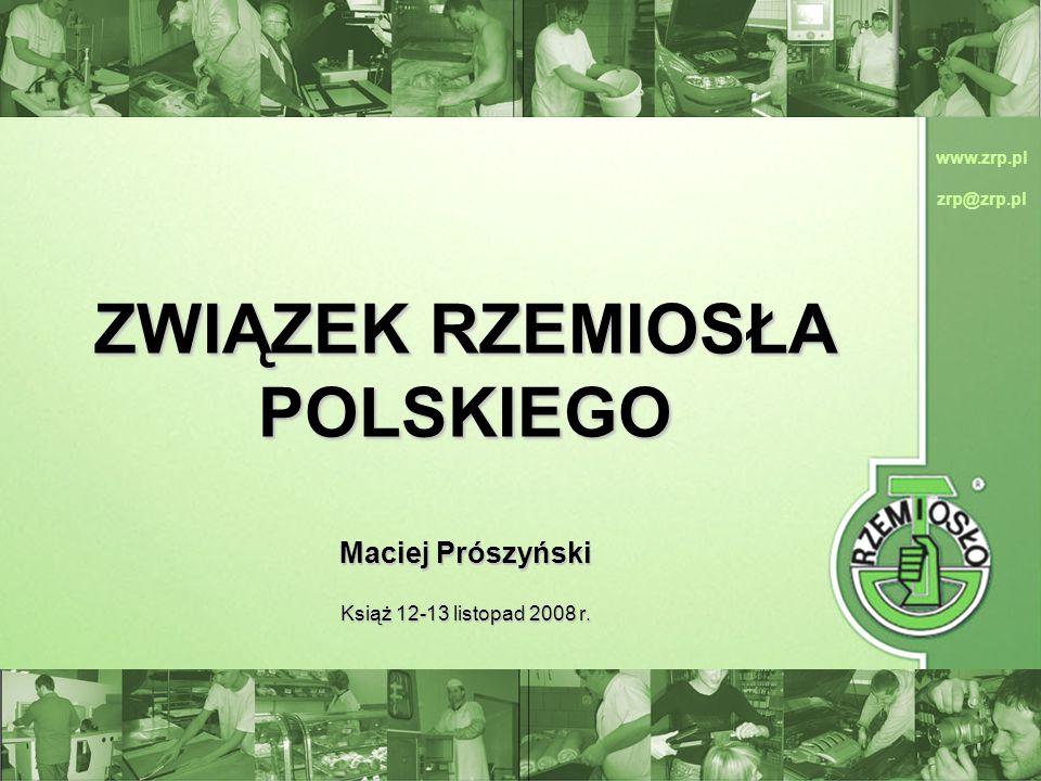 www.zrp.pl zrp@zrp.pl ZWIĄZEK RZEMIOSŁA POLSKIEGO Maciej Prószyński Książ 12-13 listopad 2008 r.