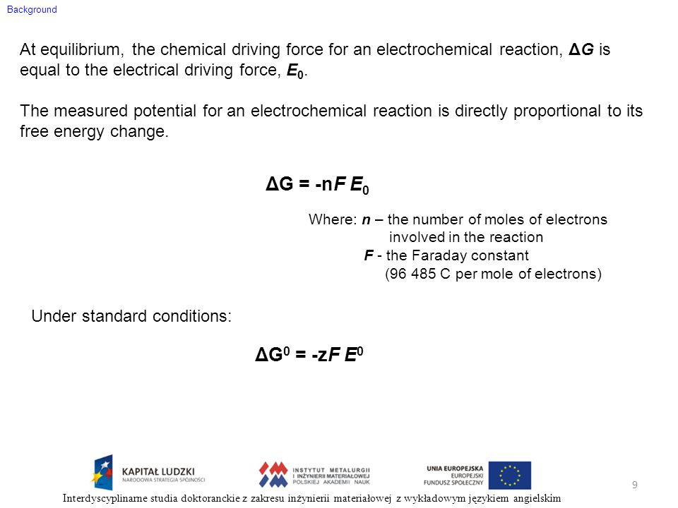 Background At equilibrium, the chemical driving force for an electrochemical reaction, ΔG is equal to the electrical driving force, E0.