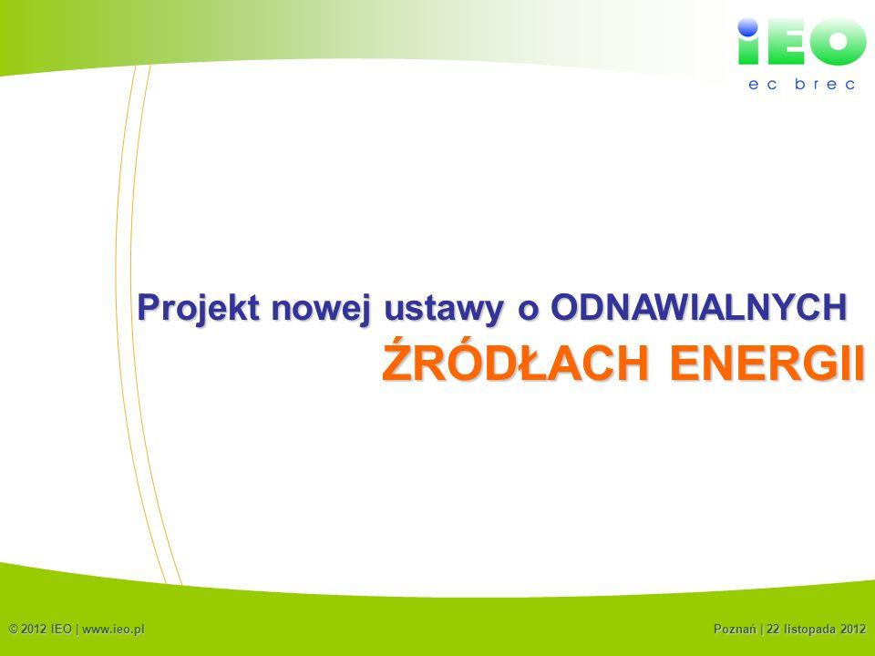 ŹRÓDŁACH ENERGII Projekt nowej ustawy o ODNAWIALNYCH (C) IEO 2012