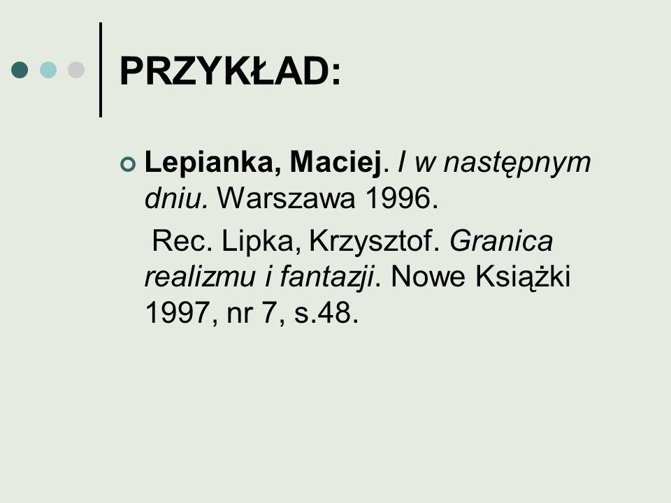 PRZYKŁAD: Lepianka, Maciej. I w następnym dniu. Warszawa 1996.