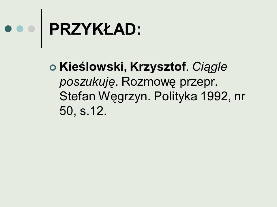 PRZYKŁAD: Kieślowski, Krzysztof. Ciągle poszukuję.