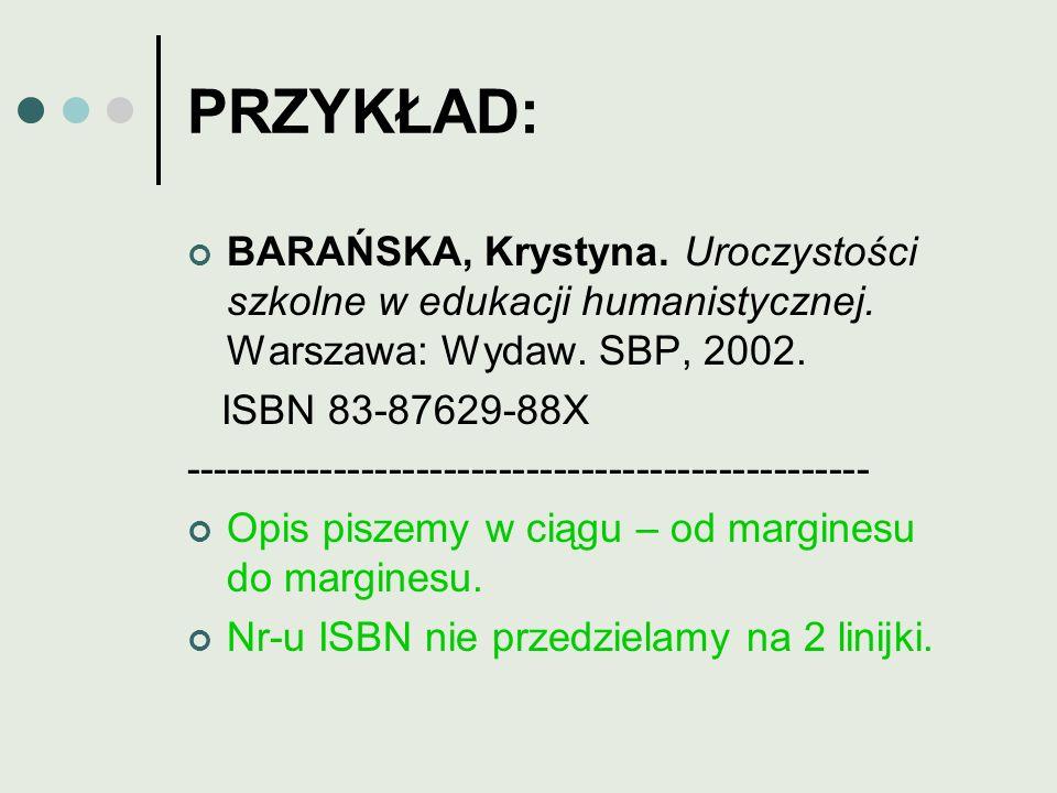 PRZYKŁAD: BARAŃSKA, Krystyna. Uroczystości szkolne w edukacji humanistycznej. Warszawa: Wydaw. SBP, 2002.