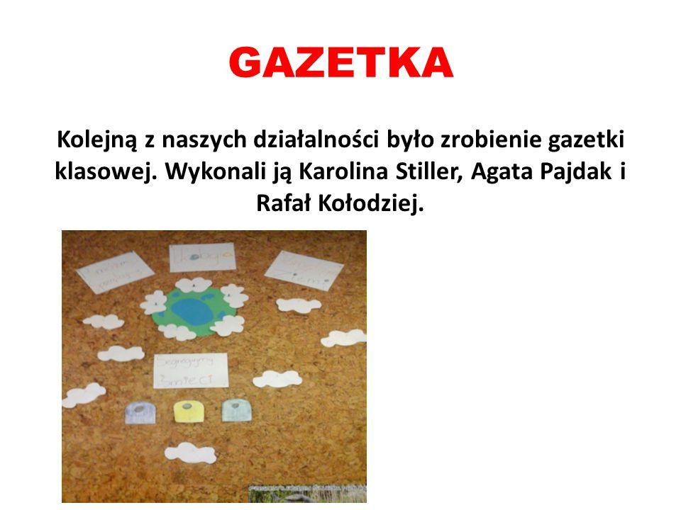 GAZETKA Kolejną z naszych działalności było zrobienie gazetki klasowej.