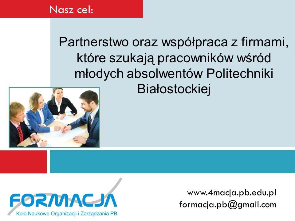 Nasz cel: Partnerstwo oraz współpraca z firmami, które szukają pracowników wśród młodych absolwentów Politechniki Białostockiej.