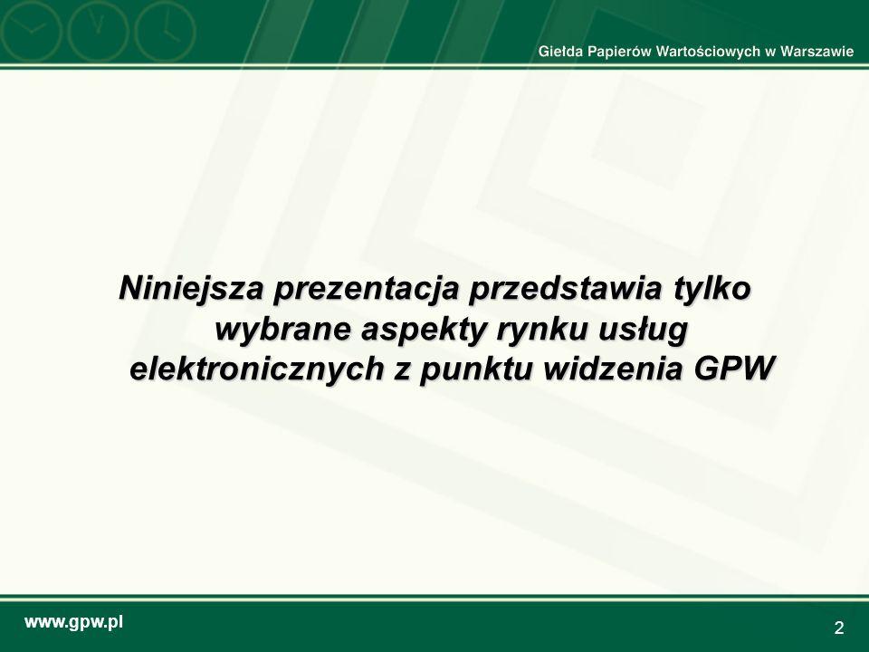 Niniejsza prezentacja przedstawia tylko wybrane aspekty rynku usług elektronicznych z punktu widzenia GPW