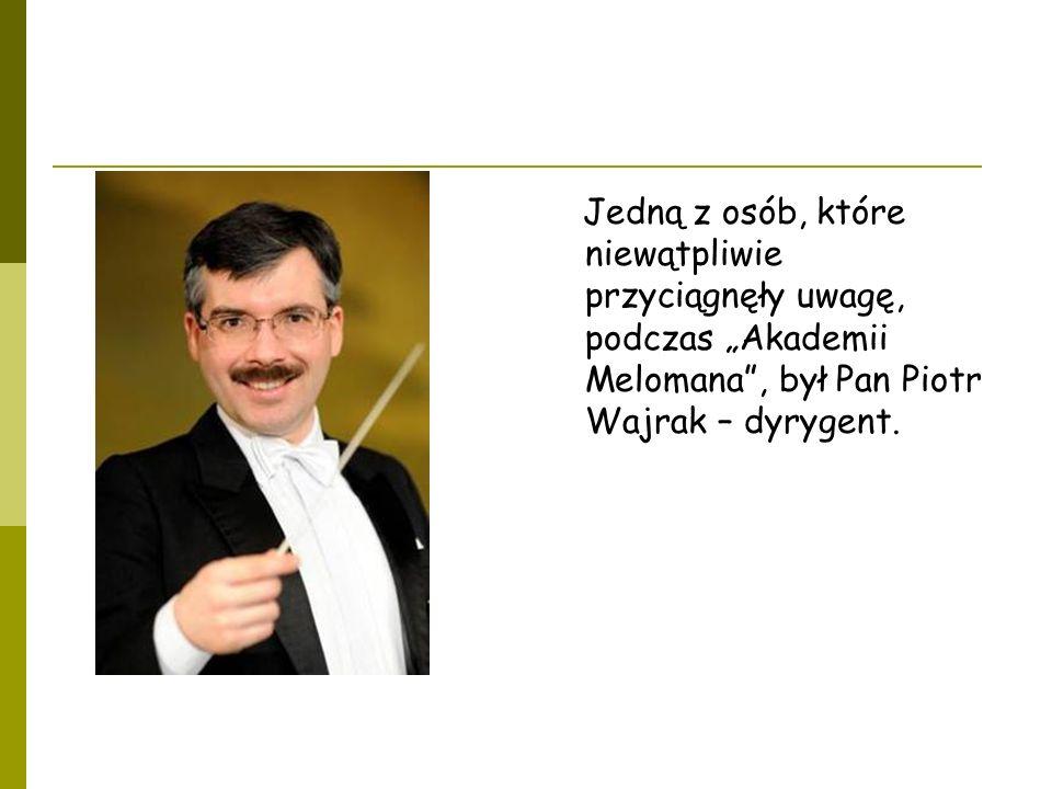 """Jedną z osób, które niewątpliwie przyciągnęły uwagę, podczas """"Akademii Melomana , był Pan Piotr Wajrak – dyrygent."""
