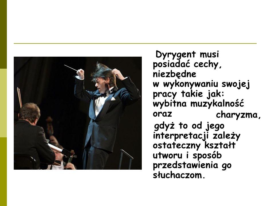 Dyrygent musi posiadać cechy, niezbędne w wykonywaniu swojej pracy takie jak: wybitna muzykalność oraz