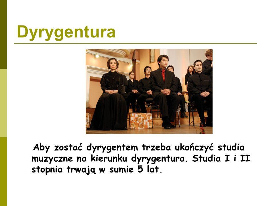 Dyrygentura Aby zostać dyrygentem trzeba ukończyć studia muzyczne na kierunku dyrygentura.