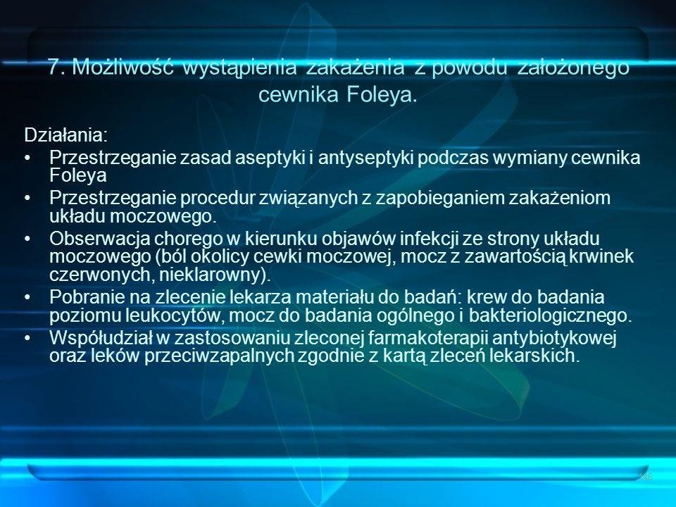 7. Możliwość wystąpienia zakażenia z powodu założonego cewnika Foleya.
