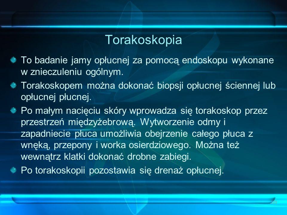 Torakoskopia To badanie jamy opłucnej za pomocą endoskopu wykonane w znieczuleniu ogólnym.