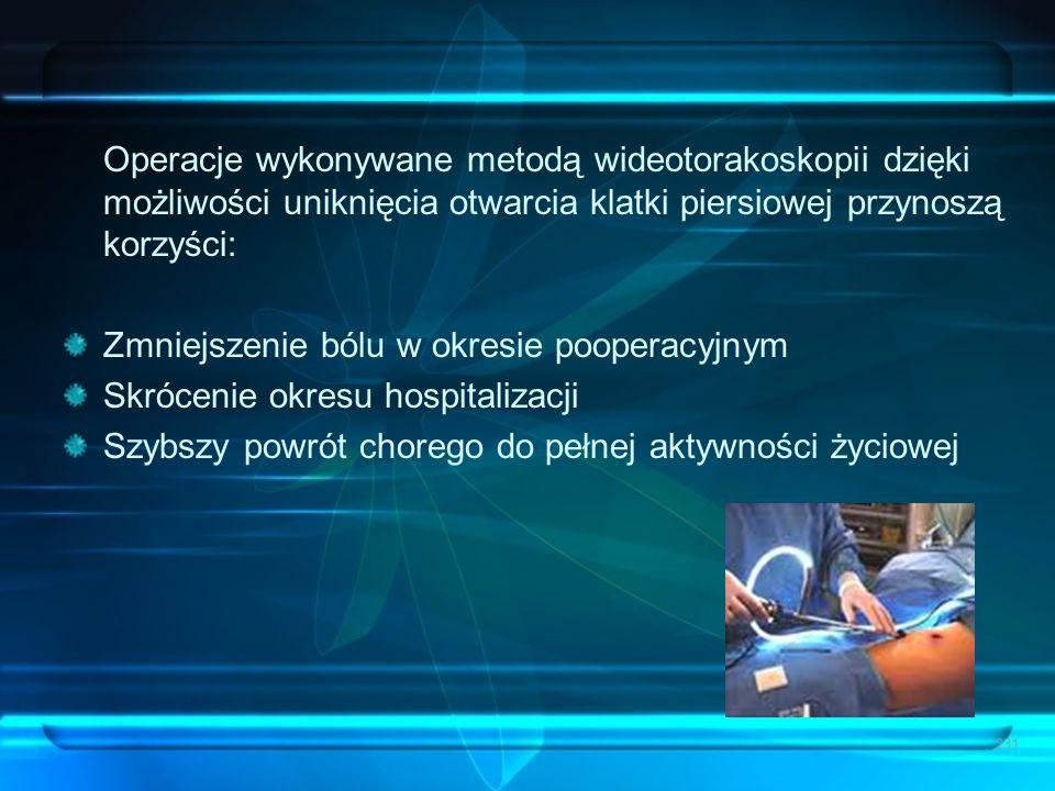 Operacje wykonywane metodą wideotorakoskopii dzięki możliwości uniknięcia otwarcia klatki piersiowej przynoszą korzyści: