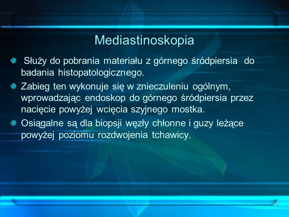 Mediastinoskopia Służy do pobrania materiału z górnego śródpiersia do badania histopatologicznego.