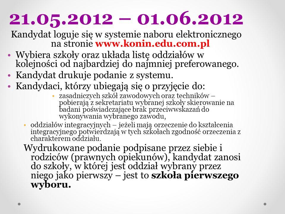 21.05.2012 – 01.06.2012Kandydat loguje się w systemie naboru elektronicznego na stronie www.konin.edu.com.pl.