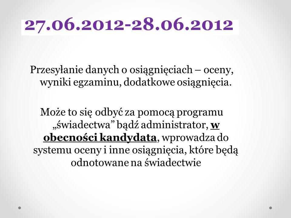27.06.2012-28.06.2012 Przesyłanie danych o osiągnięciach – oceny, wyniki egzaminu, dodatkowe osiągnięcia.