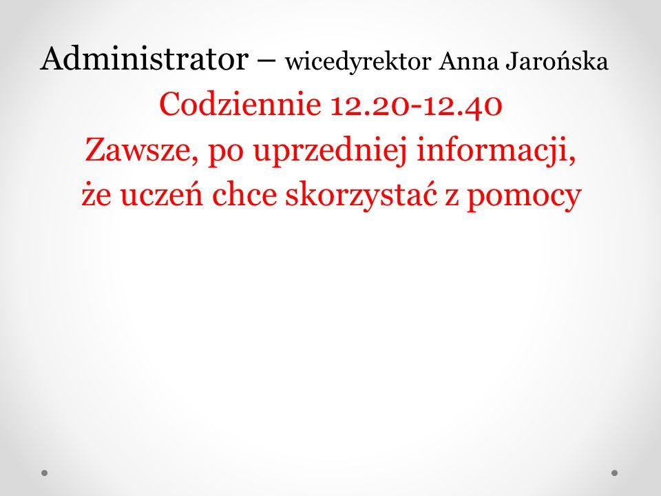 Administrator – wicedyrektor Anna Jarońska Codziennie 12.20-12.40