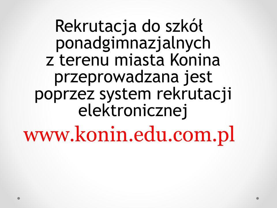 Rekrutacja do szkół ponadgimnazjalnych z terenu miasta Konina przeprowadzana jest poprzez system rekrutacji elektronicznej