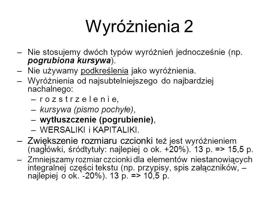 Wyróżnienia 2Nie stosujemy dwóch typów wyróżnień jednocześnie (np. pogrubiona kursywa). Nie używamy podkreślenia jako wyróżnienia.