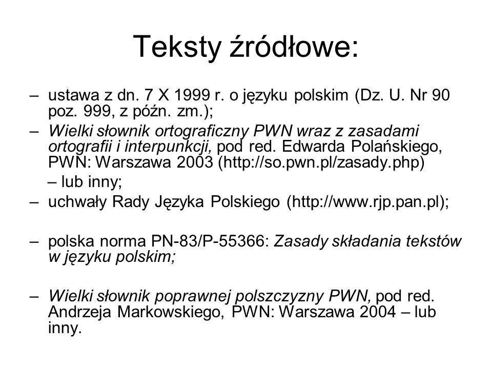 Teksty źródłowe:ustawa z dn. 7 X 1999 r. o języku polskim (Dz. U. Nr 90 poz. 999, z późn. zm.);