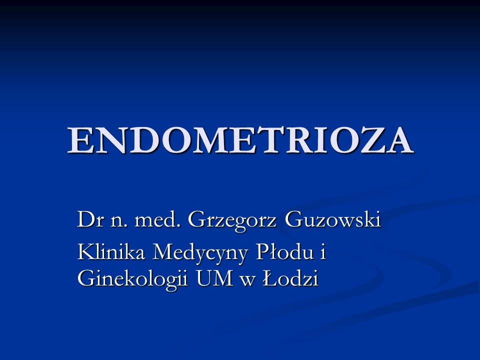 ENDOMETRIOZA Dr n. med. Grzegorz Guzowski