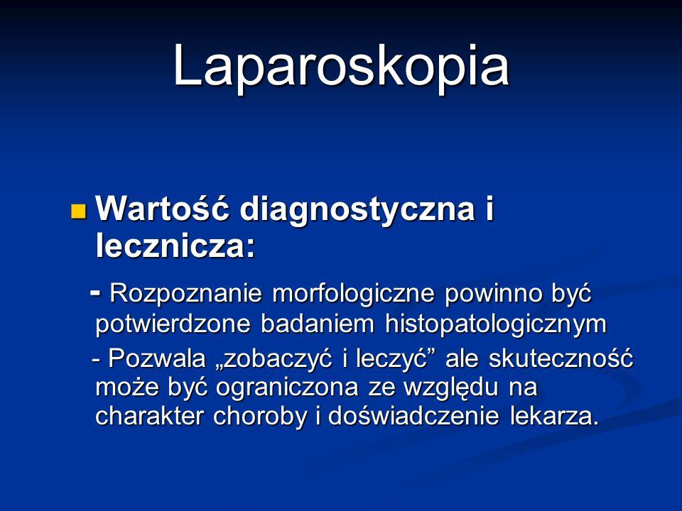 Laparoskopia Wartość diagnostyczna i lecznicza: