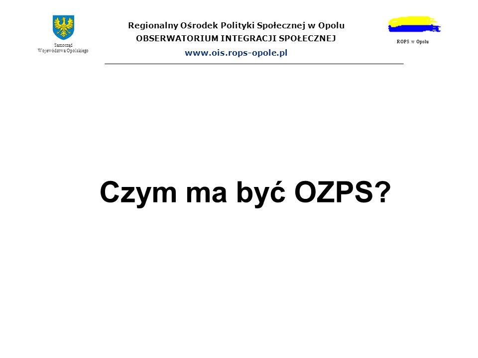 Czym ma być OZPS Regionalny Ośrodek Polityki Społecznej w Opolu