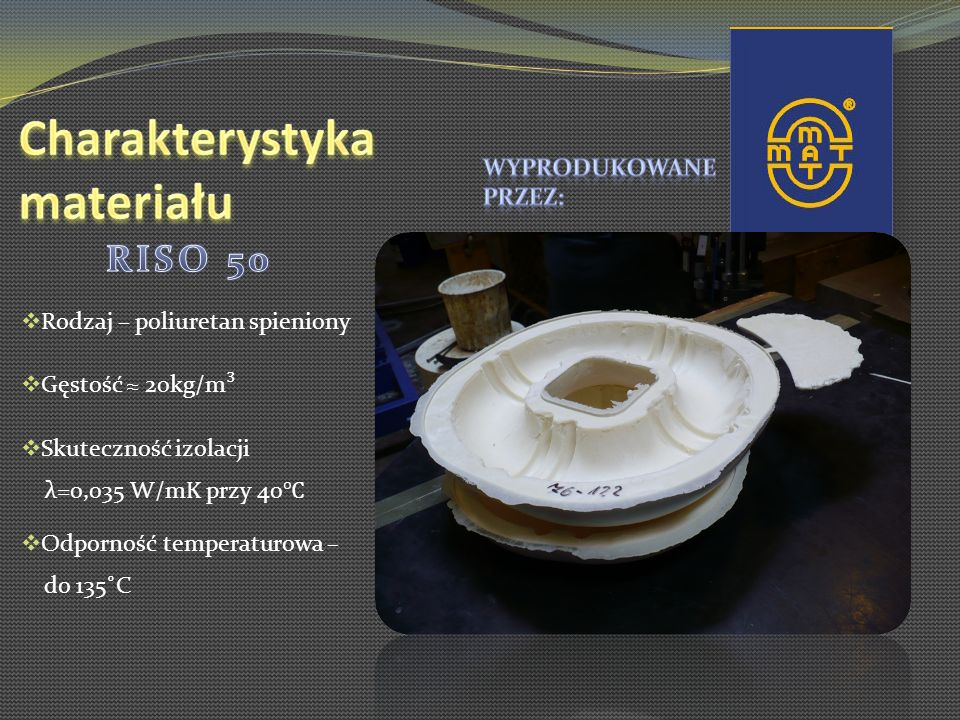 RISO 50 Rodzaj – poliuretan spieniony Gęstość ≈ 20kg/m³