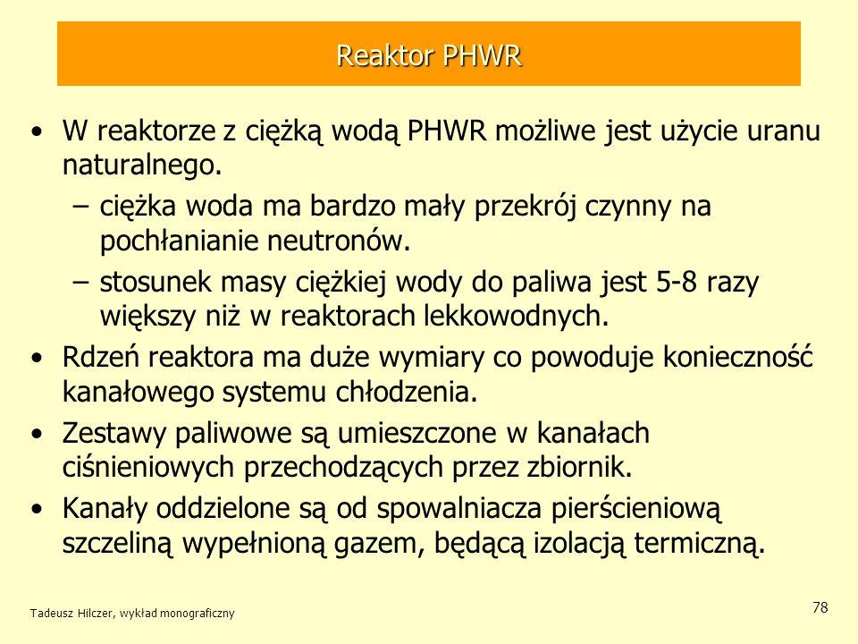 W reaktorze z ciężką wodą PHWR możliwe jest użycie uranu naturalnego.