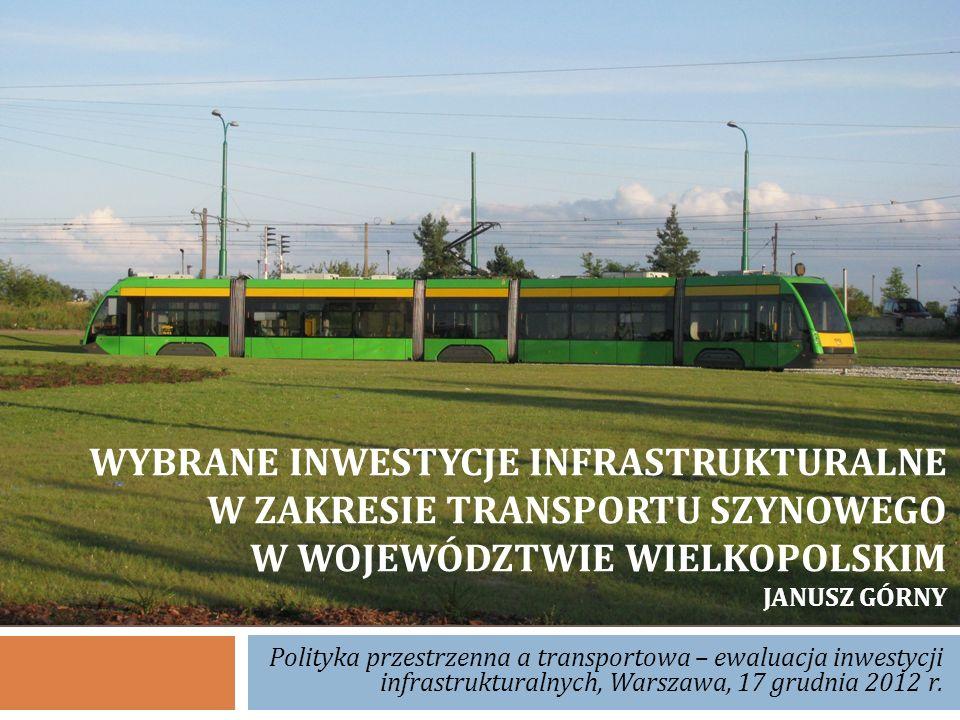 Wybrane inwestycje infrastrukturalne w zakresie transportu szynowego w województwie wielkopolskim Janusz Górny