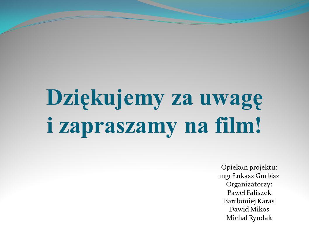 Dziękujemy za uwagę i zapraszamy na film!