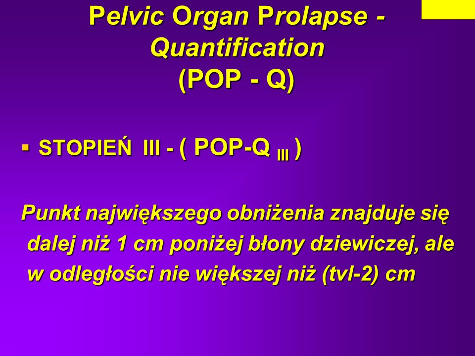 Pelvic Organ Prolapse - Quantification (POP - Q)