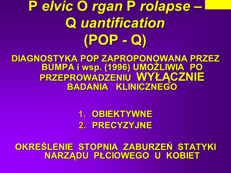 P elvic O rgan P rolapse – Q uantification (POP - Q)