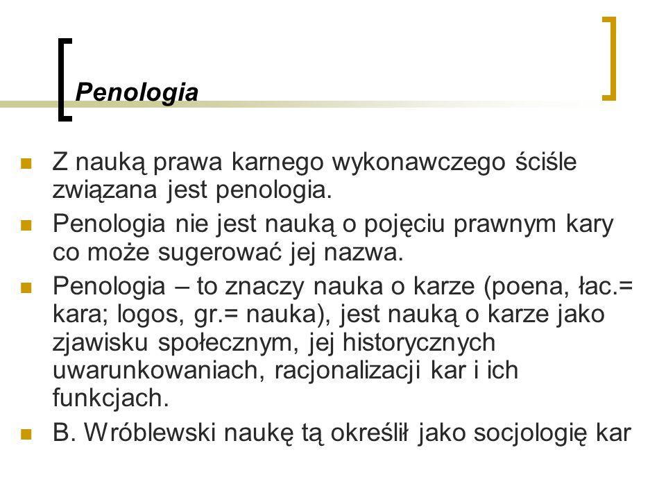 Penologia Z nauką prawa karnego wykonawczego ściśle związana jest penologia.
