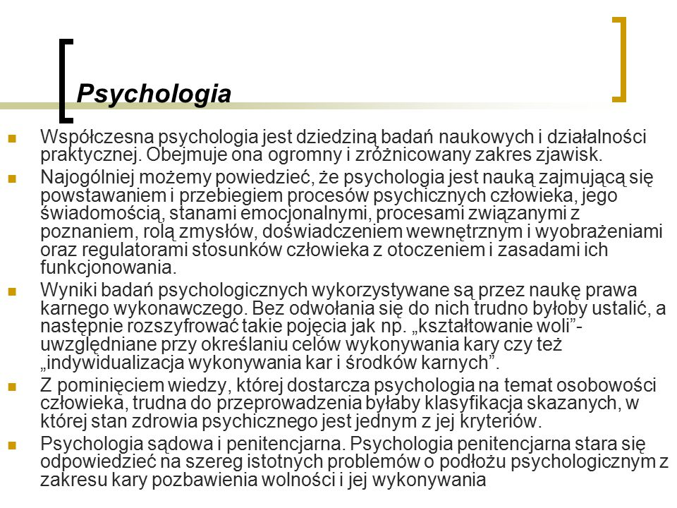 Psychologia Współczesna psychologia jest dziedziną badań naukowych i działalności praktycznej. Obejmuje ona ogromny i zróżnicowany zakres zjawisk.