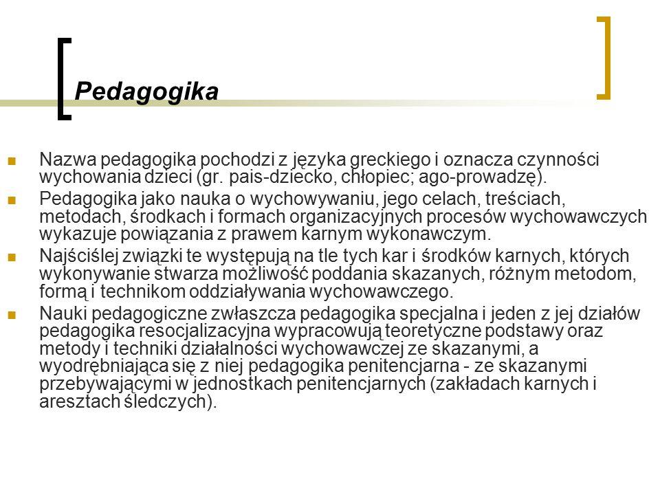 Pedagogika Nazwa pedagogika pochodzi z języka greckiego i oznacza czynności wychowania dzieci (gr. pais-dziecko, chłopiec; ago-prowadzę).