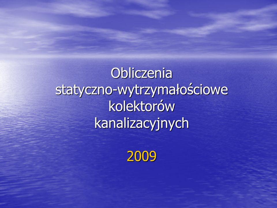 Obliczenia statyczno-wytrzymałościowe kolektorów kanalizacyjnych 2009