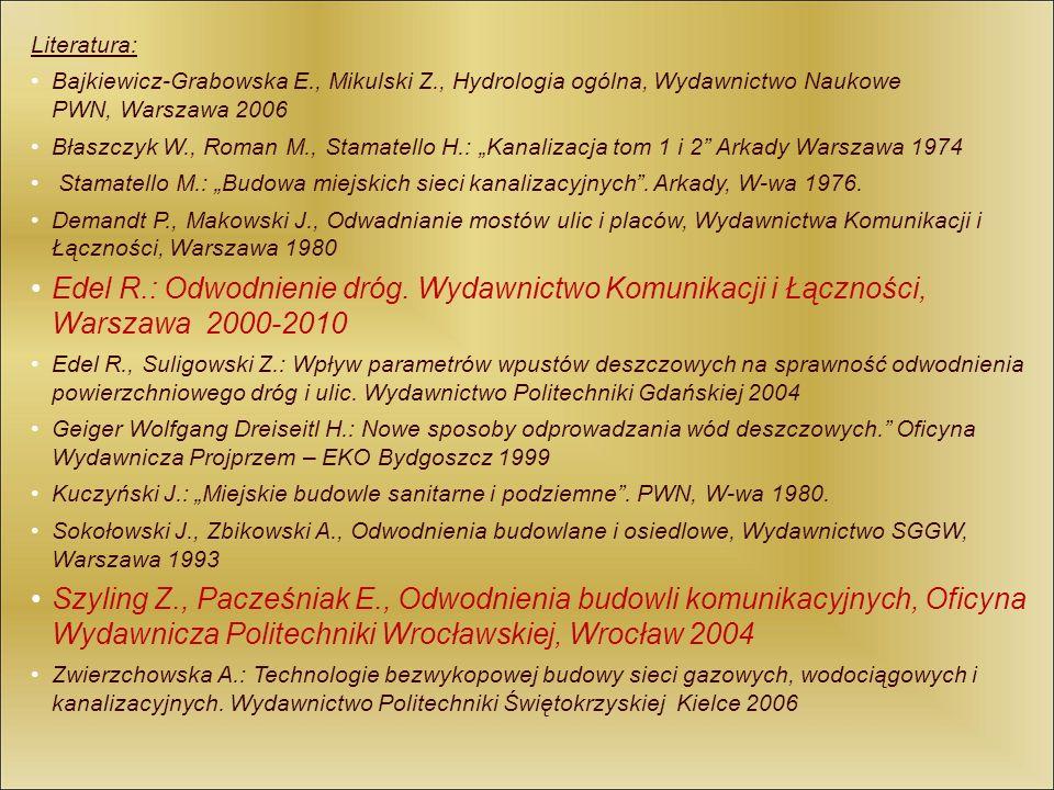 Literatura: Bajkiewicz-Grabowska E., Mikulski Z., Hydrologia ogólna, Wydawnictwo Naukowe PWN, Warszawa 2006.
