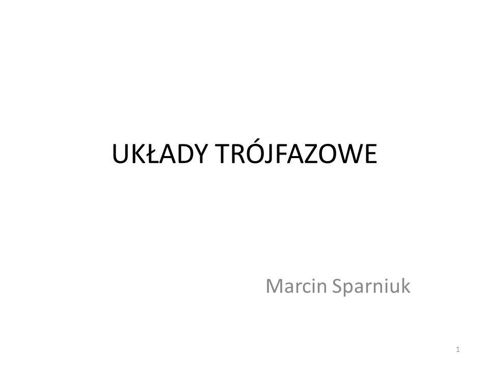 UKŁADY TRÓJFAZOWE Marcin Sparniuk