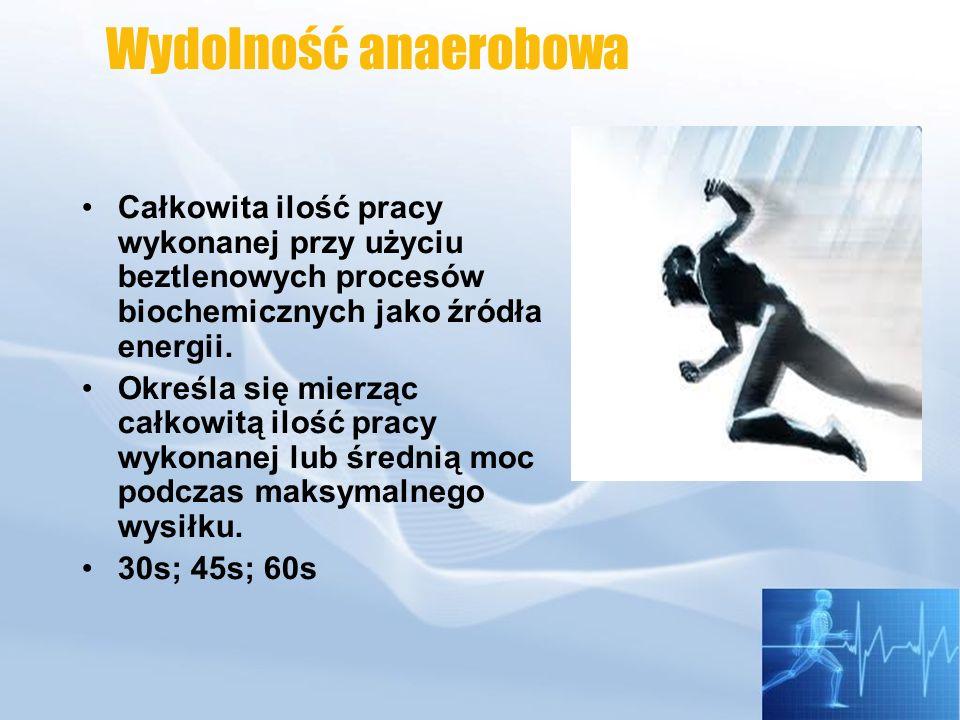 Wydolność anaerobowa Całkowita ilość pracy wykonanej przy użyciu beztlenowych procesów biochemicznych jako źródła energii.