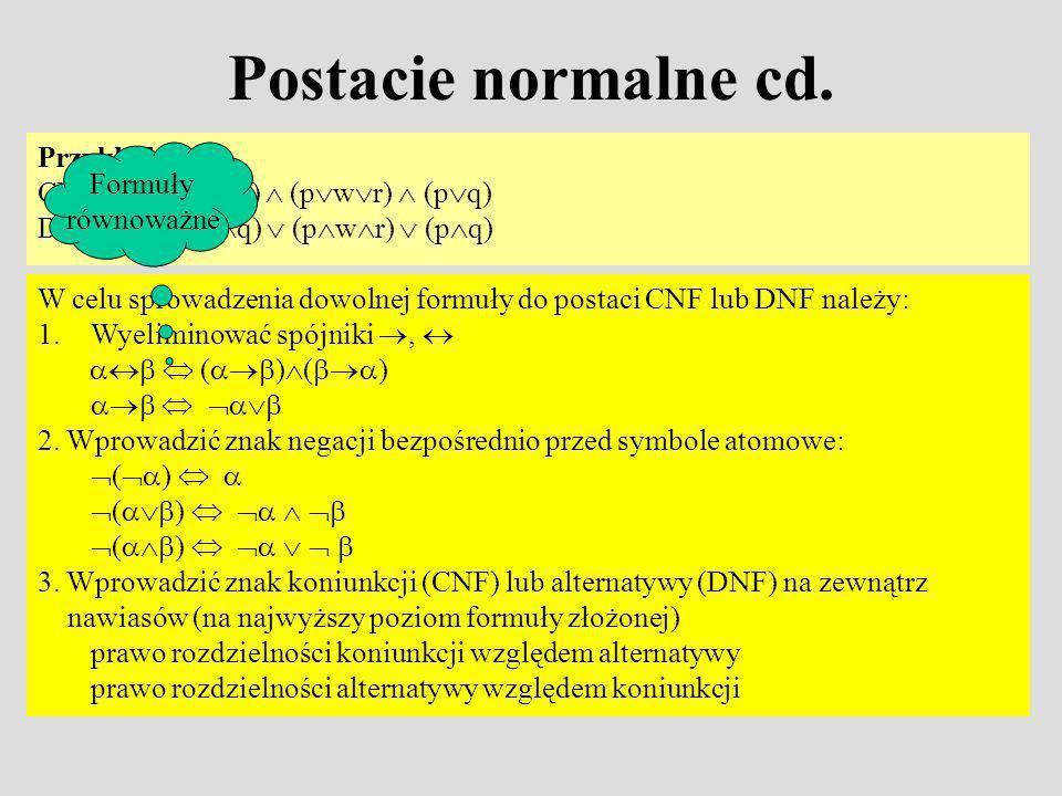 Postacie normalne cd. Przykłady CNF (pprq)  (pwr)  (pq)