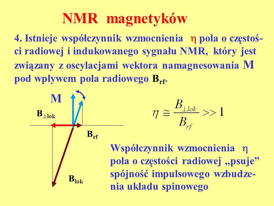 NMR magnetyków 4. Istnieje współczynnik wzmocnienia  pola o częstoś- ci radiowej i indukowanego sygnału NMR, który jest.