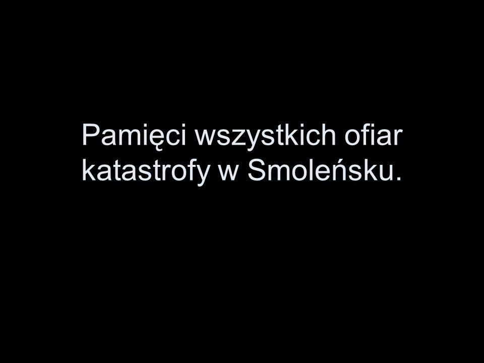 Pamięci wszystkich ofiar katastrofy w Smoleńsku.