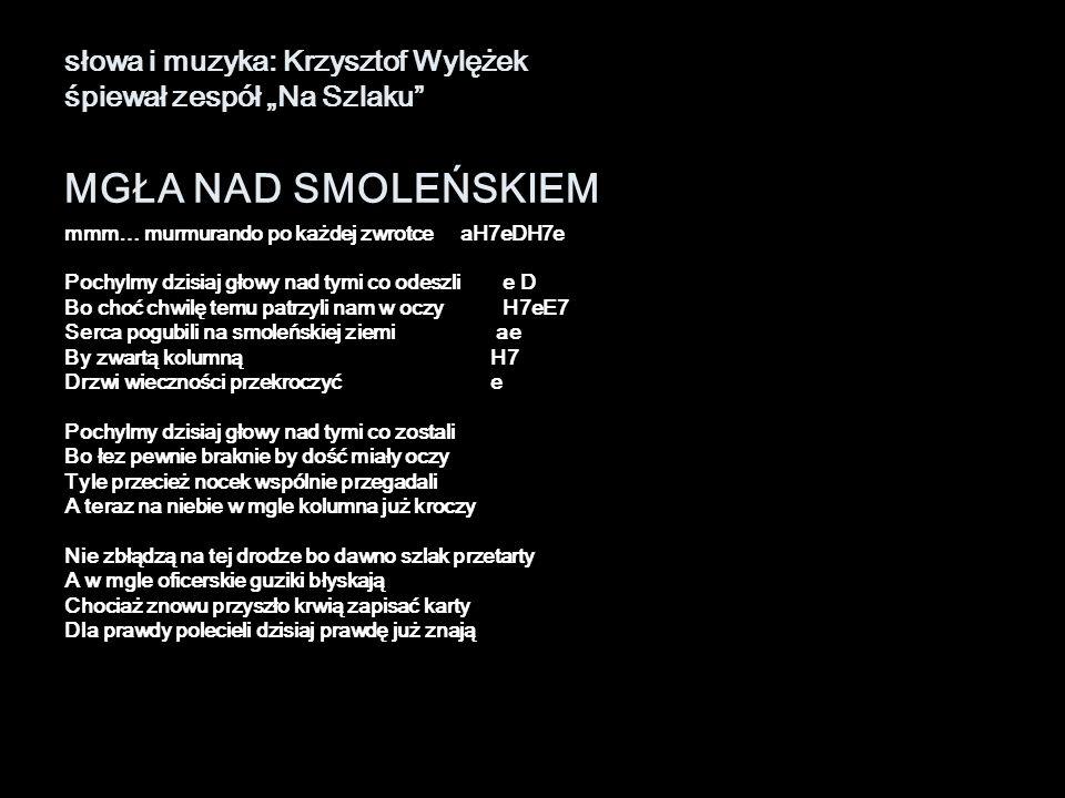 """słowa i muzyka: Krzysztof Wylężek śpiewał zespół """"Na Szlaku MGŁA NAD SMOLEŃSKIEM"""
