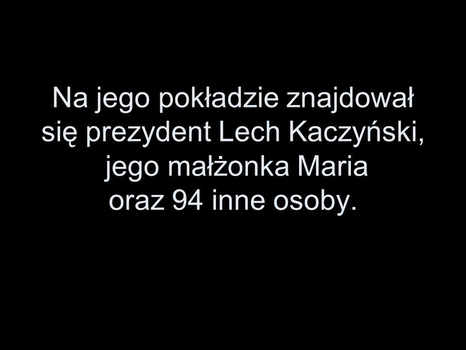 Na jego pokładzie znajdował się prezydent Lech Kaczyński, jego małżonka Maria oraz 94 inne osoby.